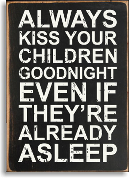 Always Kiss Your Children Goodnight Even If They're Always Asleep - 5X7 Box Sign