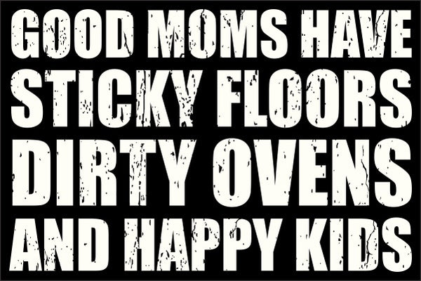8 X 12 Box Sign Good Moms Have Sticky Floors Dirty Ovens And Happy Kids