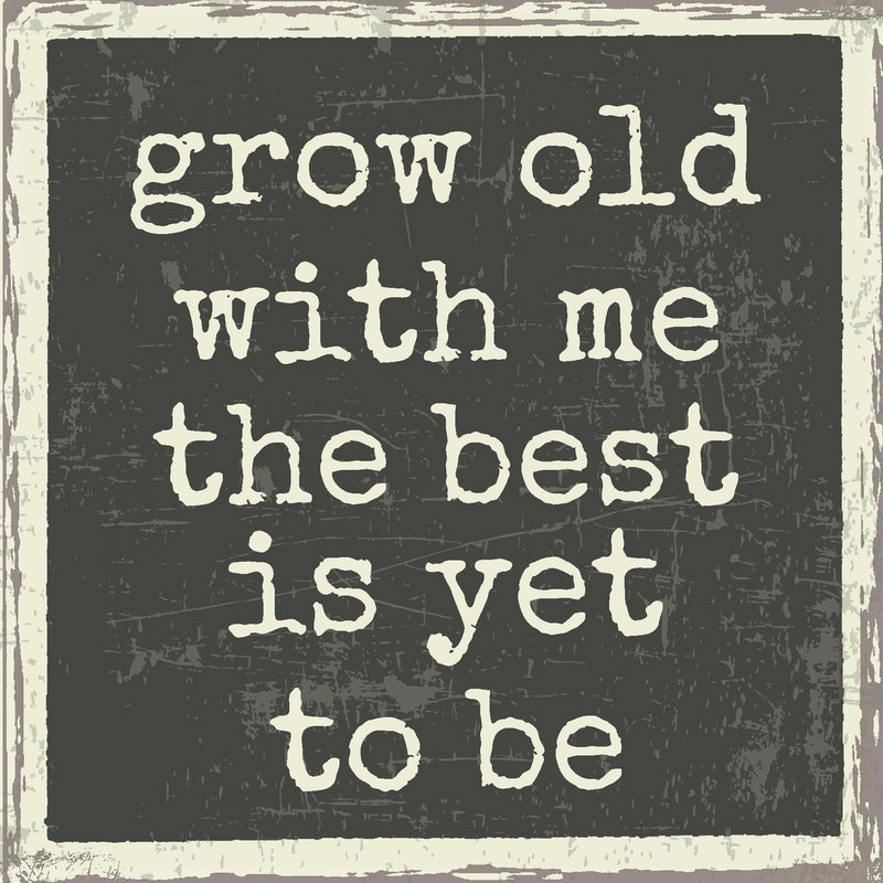 6 X 6 Box Sign Grow Old With Me The Best Is Yet To Be