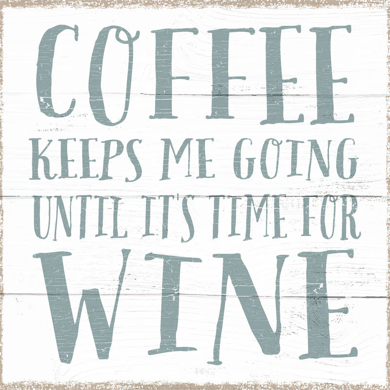 6 X 6 Box Sign Coffee Keeps Me Going Until Its Time For Wine