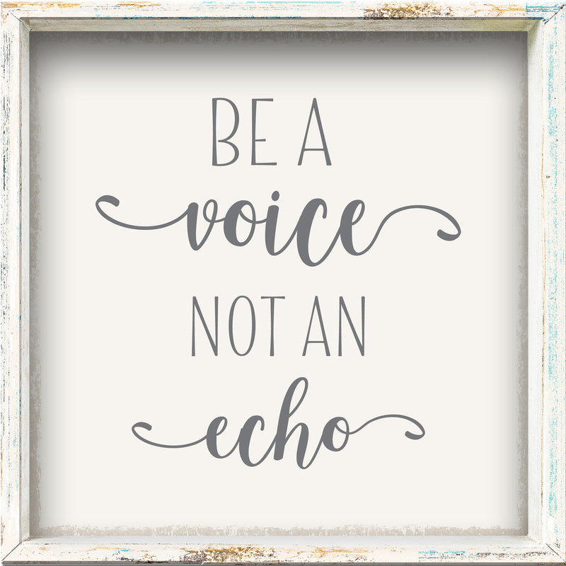 6 X 6 Box Sign Be A Voice Not An Echo