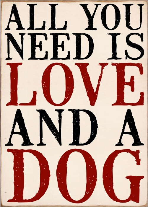 5 X 7 Box Sign All You Need Is Love And A Dog