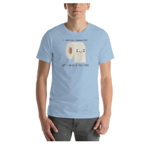 Survivor Butt I Ran Out of Toilet Paper Unisex T-Shirt