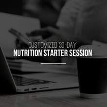 Load image into Gallery viewer, NUTRITION STARTER SESSION | CUSTOMIZED 30-DAY