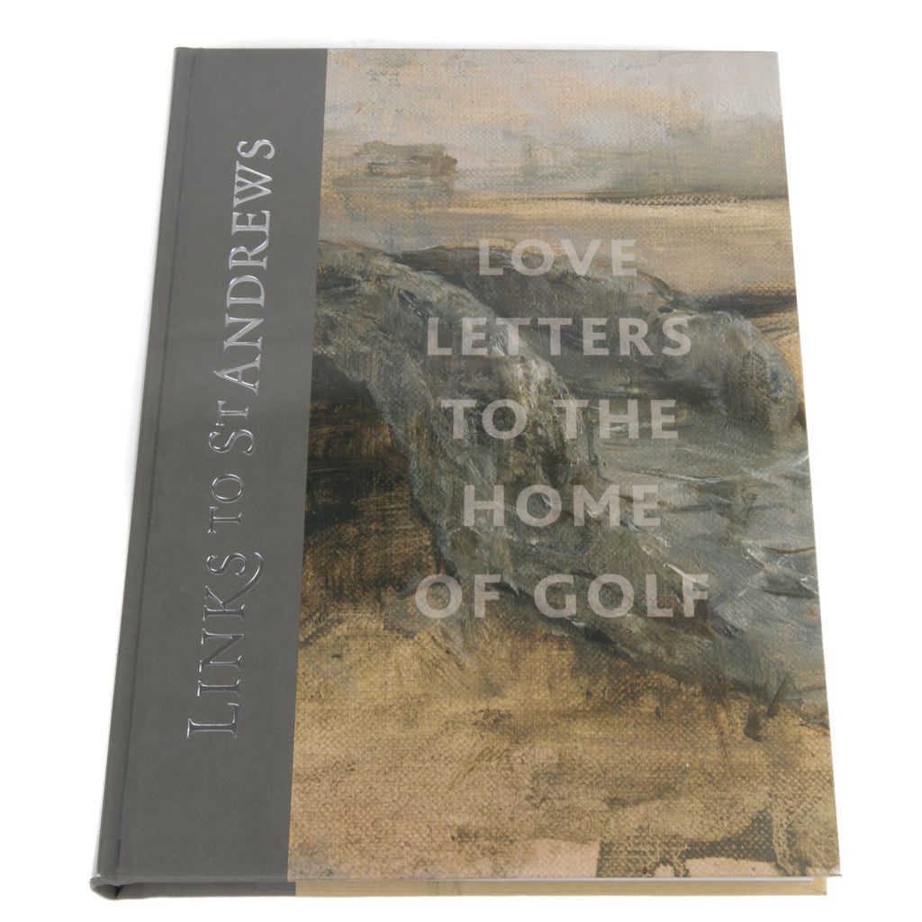 Signed Edition : Links to St. Andrews - Love Letters to the Home of Golf