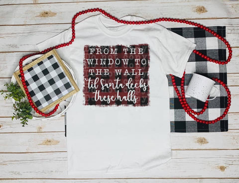 From the Window to the Wall -Santa Deck these Halls Tshirt
