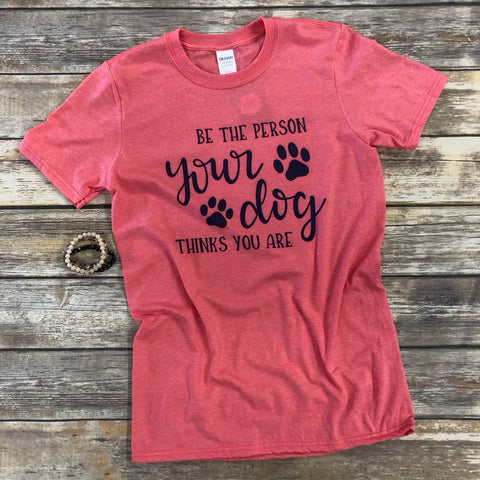 Be the Person Your Dog Thinks You Are - Aero Boutique