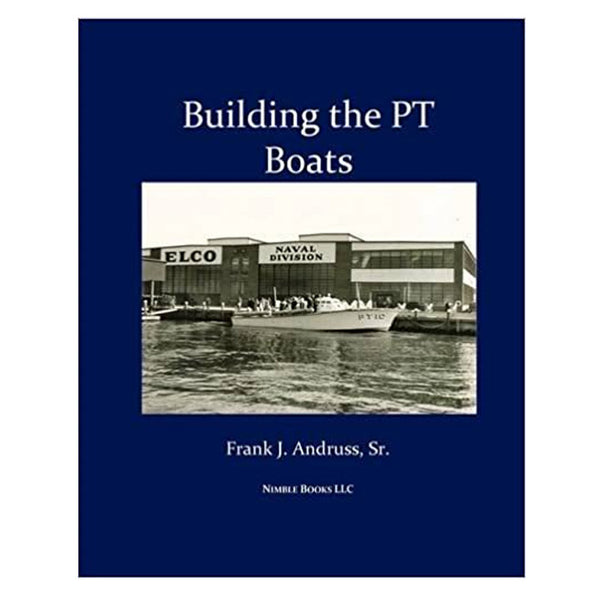 Building the PT BOATS by Frank J. Andruss, Sr.