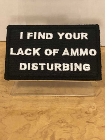 I Find Your Lack of Ammo Disturbing Velcro Patch