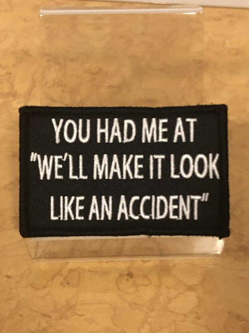 "You Had Me At ""We'll Make It Look Like An Accident""  Velcro Patch"