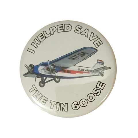 I Helped Save the Tin Goose Ford Tri-Motor Button Pin