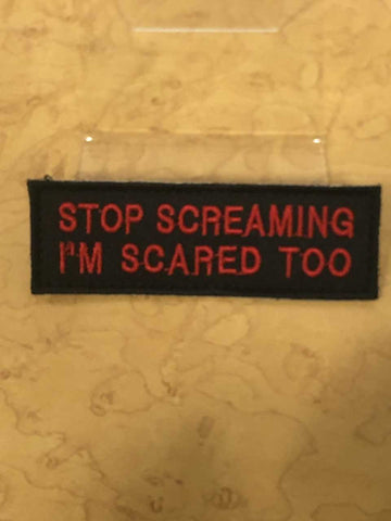 Stop Screaming I'm Scared Too in red Velcro Patch