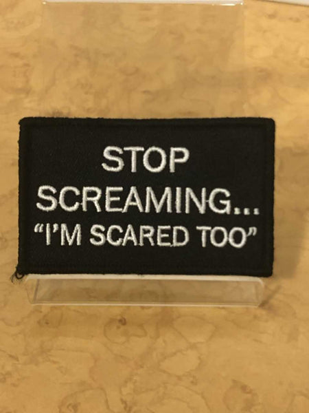 "Stop Screaming... ""I'm Scared Too"" in white lettering Velcro Patch"
