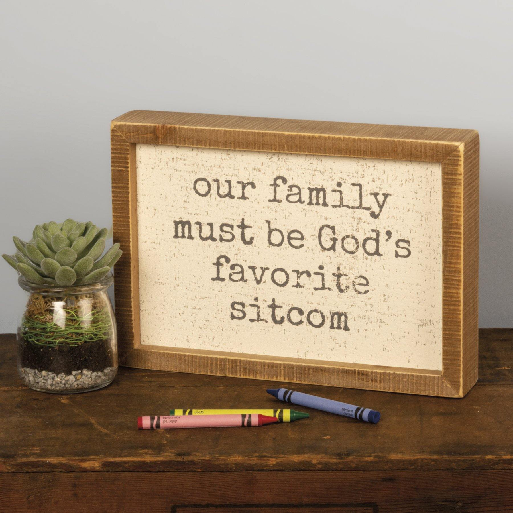 Primitives By Kathy - Our Family God's Favorite Sitcom - Box Sign
