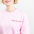 'Be Good. Do Good' Sweatshirt