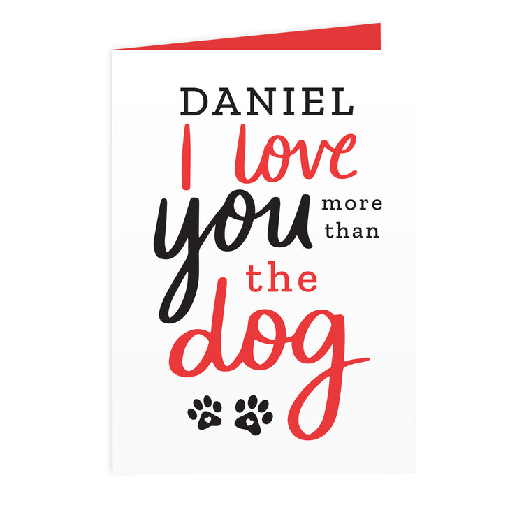 I Love You More than the Dog Card (with Free Delivery)