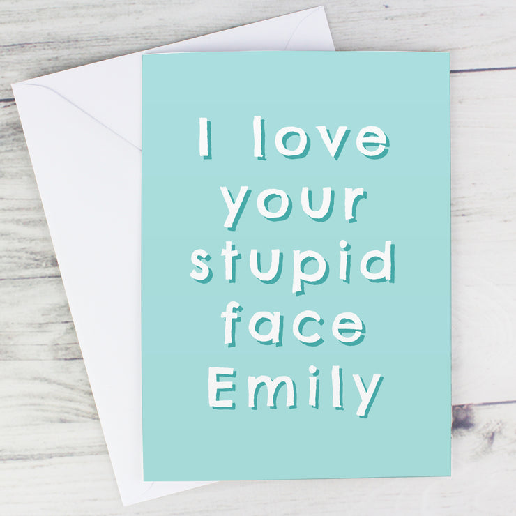 I Love Your Stupid Face Personalised Card (with Free Delivery)