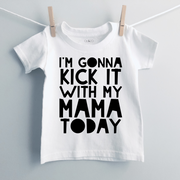 I'm Gonna Kick It With My Mama Today Kids/Baby T-Shirt