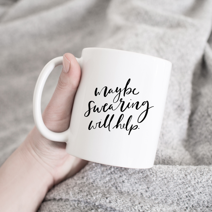 'Maybe Swearing Will Help' Mug