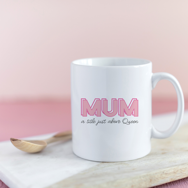 'Mum: A Title Just Above Queen' Mug