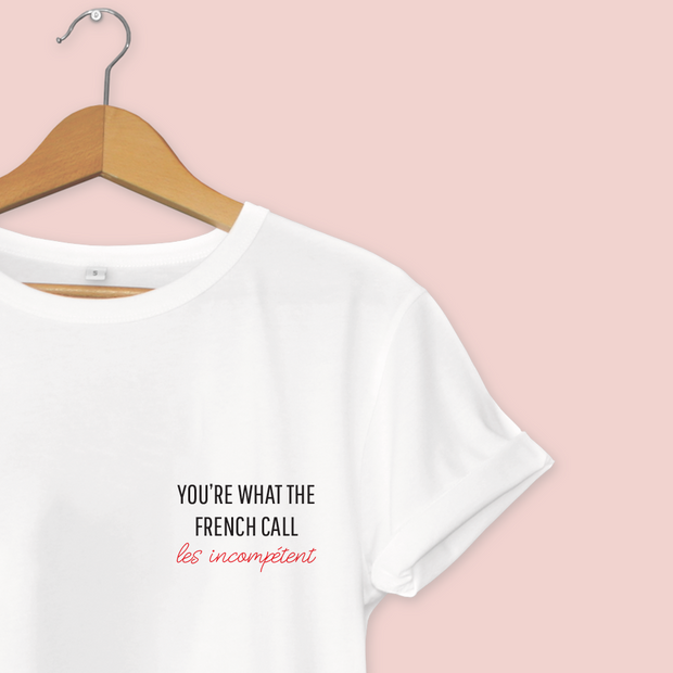 You're What The French Call Les Incompétent T-Shirt