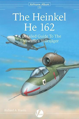 Valiant Wings - Airframe Album 13: The Heinkel He162 Volksjager
