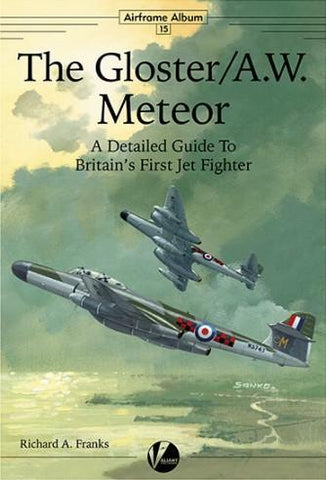 Valiant Wings - Airframe Album 15: The Gloster/A.W. Meteor - A Detailed Guide To Britain's First Jet Fighter