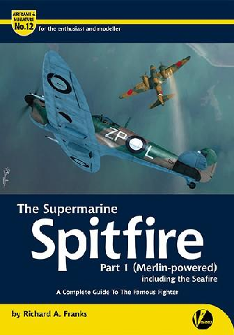 Valiant Wings - Airframe & Miniature 12: The Supermarine Spitfire Part 1 Merlin-Powered Including The Seafire