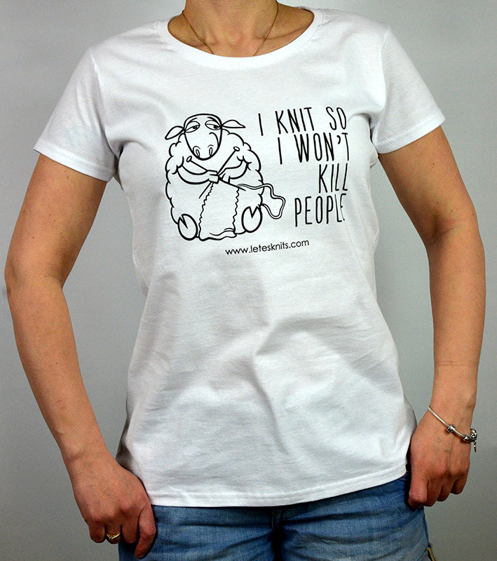 T-shirt - I knit so I won't kill people