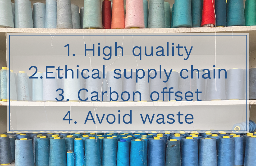 high quality garments'ethxcal supply chain; carbon foot print offset; avoid waste production