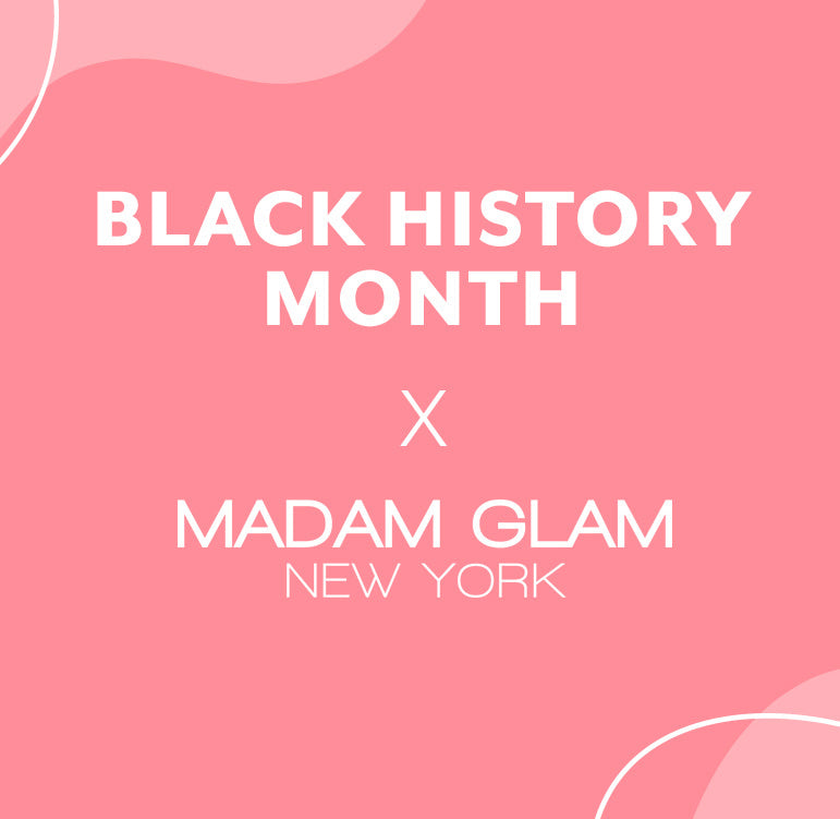 Madam Glam is Honoring Black History Month
