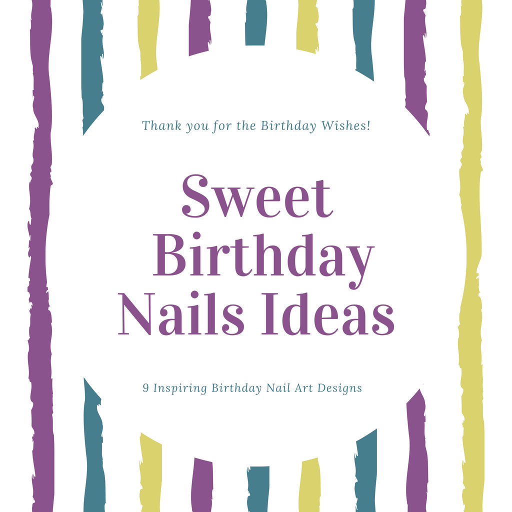 9 Sweet Birthday Nail Design Ideas
