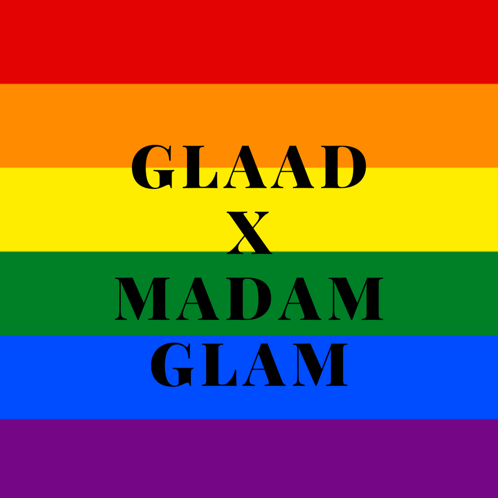 GLAAD x Madam Glam |  Love Out Loud with Pride