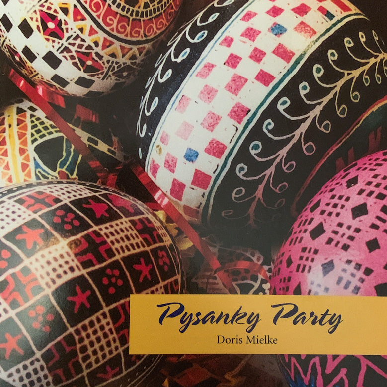 Pysanky Party by Doris Mielke