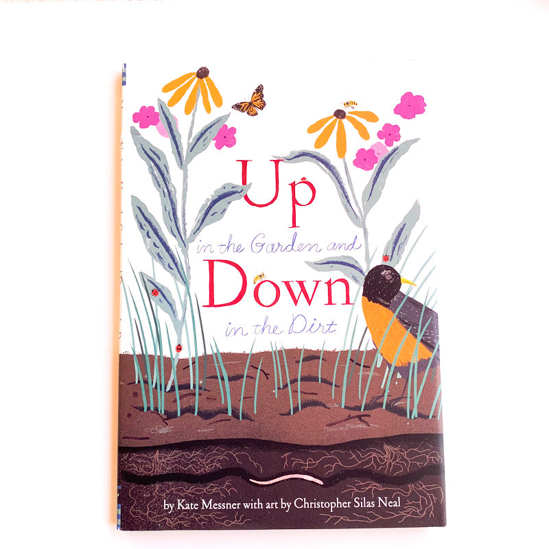 UP IN THE GARDEN DOWN IN THE DIRT By Kate Messner with art by Christopher Silas Neal