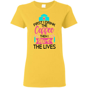 """First I Drink Coffee"" Ladies' T-Shirt"