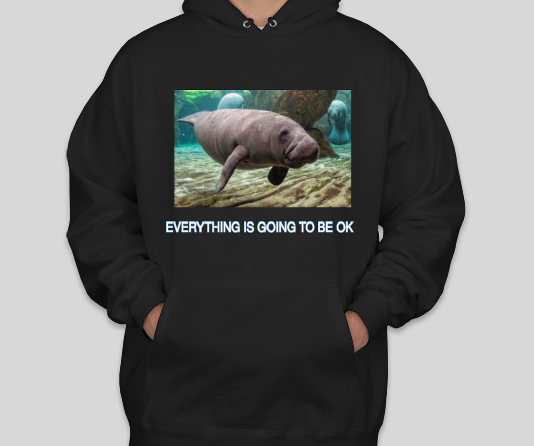 CalmingManatee Sweat Shirt - Everything Is Going To Be OK