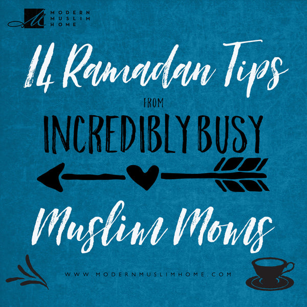14 Practical Ramadan Tips from Incredibly Busy Moms