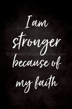 Load image into Gallery viewer, I am Stronger Because of My Faith [Instant Download]