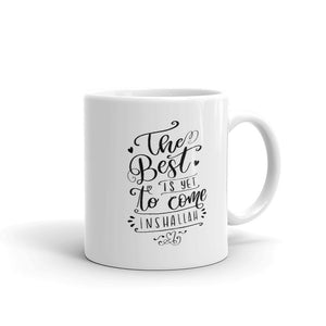 Best Is Yet To Come Mug