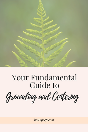 Your Fundamental Guide to Grounding and Centering