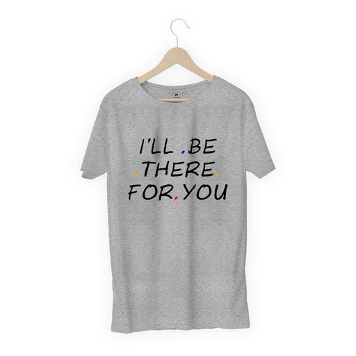 2474-i'll-be-there-for-you-women-half-t-shirt