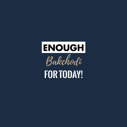 1092-enough-bakchodi-for-today-men-half-t-shirt