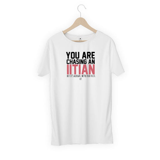 3157-you-are-chasing-an-iitian-women-half-t-shirt
