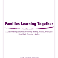Families Learning Together: A Guide for Bilingual Families Promoting Thinking, Reading, Writing and Creativity in Elementary Grades