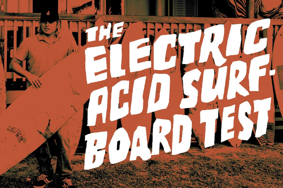 'The Electric Acid Surfboard Test' starring Noa Deane