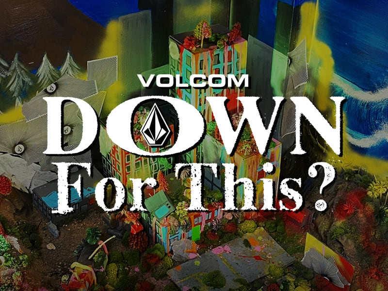 volcom down for this?