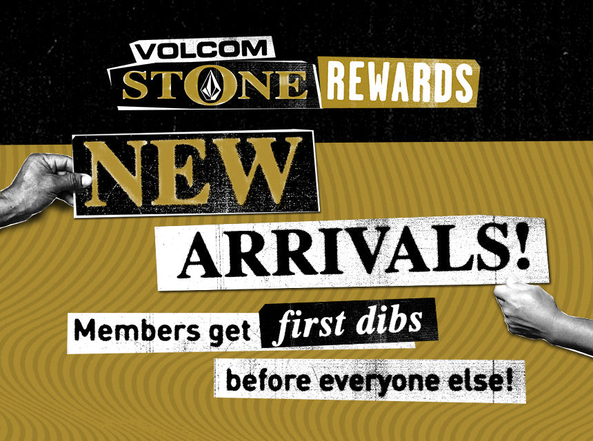 volcom stone rewards new arrivals members get first dibs before everyone else