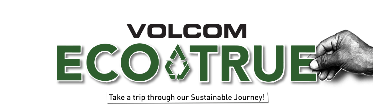 volcom eco-true take a trip through our sustainable journey