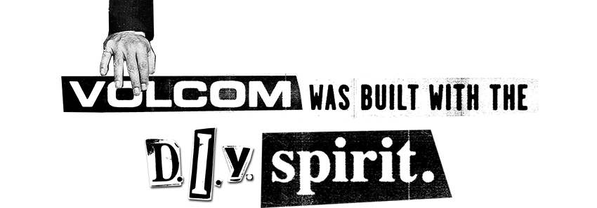 volcom was built with the d.i.y. spirit